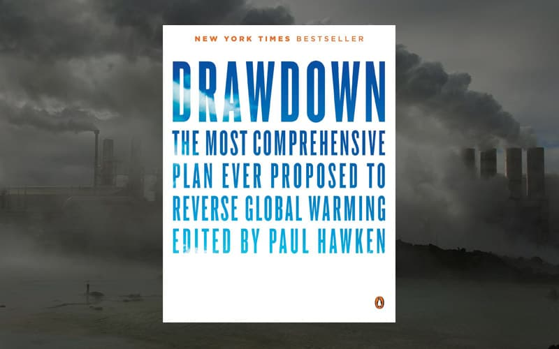 Drawdown – the most comprehensive plan ever proposed to reverse global warming