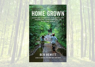 Home Grown: Parenting, Unschooling, and Reconnecting with the Natural World