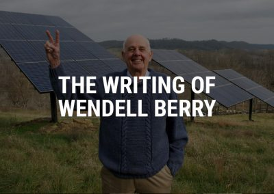 The Writing of Wendell Berry –  Humans must learn to live in harmony with nature
